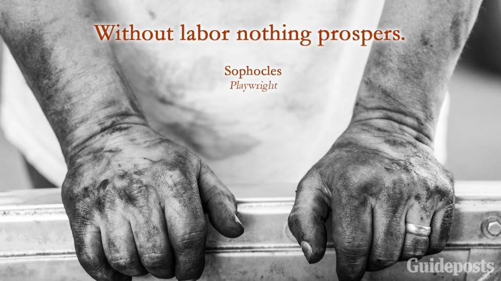 Inspiring Labor Day Quotes: Without labor nothing prospers. Sophocles better living life advice