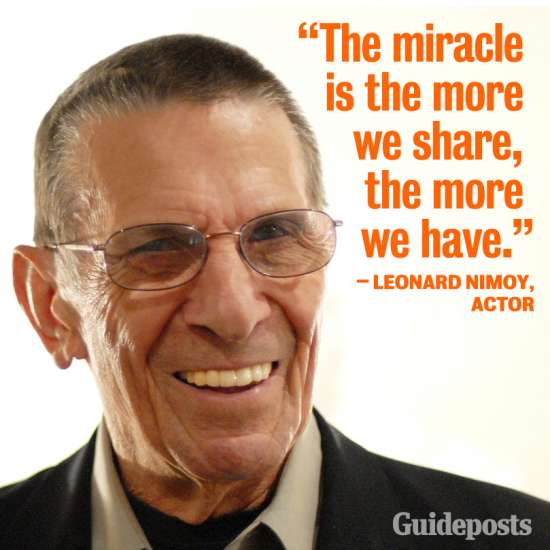 """Leonard Nimoy, """"The miracle is the more we share, the more we have."""""""