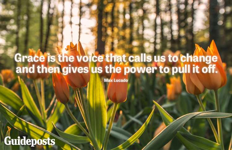 """""""Grace is the voice that calls us to change and then gives us the power to pull it off."""" -Max Lucado"""