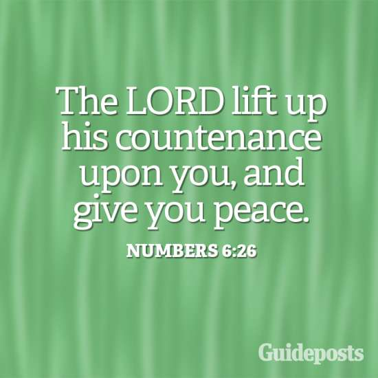 The LORD lift up His countenance upon you and give you peace. Numbers 6:26