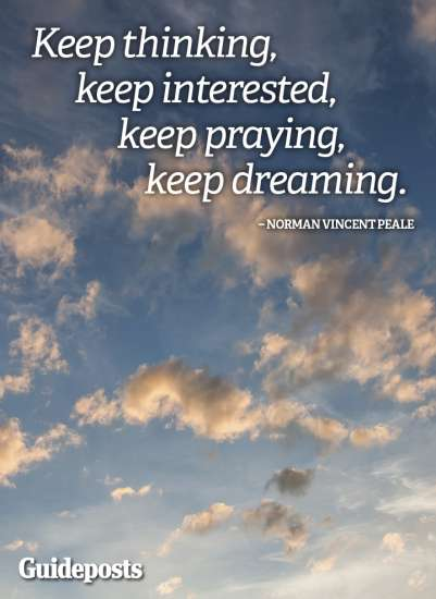 """Keep thinking, keep interested, keep praying, keep dreaming."" Norman Vincent Peale, Guideposts founder"