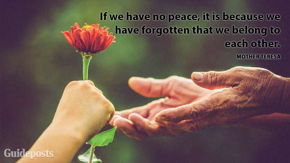 If we have no peace it is because we have forgotten that we belong to each other