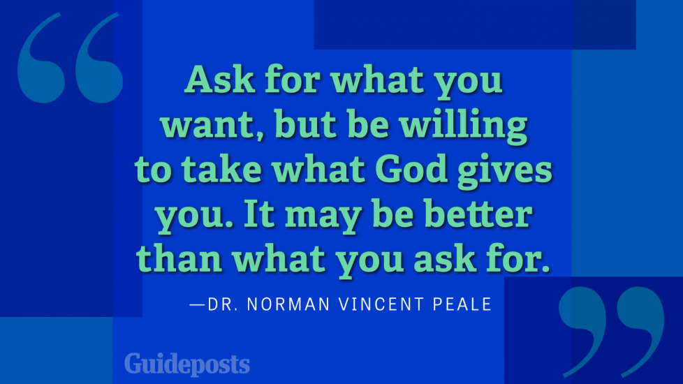 Ask for what you want, but be willing to take what God gives you. It may be better than what you ask for.