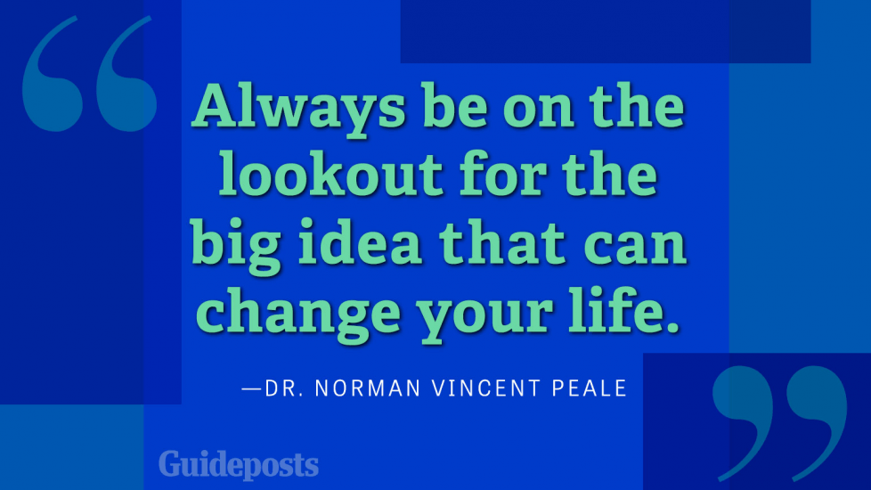 Always be on the lookout for the big idea that can change your life.