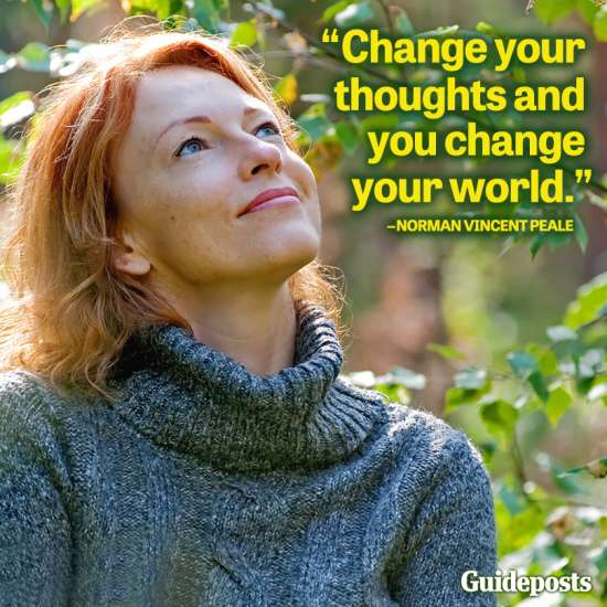 Change your thoughts, and you change your world.--Norman Vincent Peale