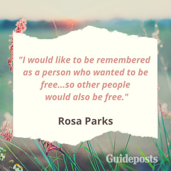 I would like to be remembered as a person who wanted to be free...so other people would also be free.—Rosa Parks