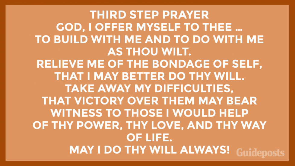 Third Step Prayer  God, I offer myself to Thee … to build with me and to do with me as Thou wilt. Relieve me of the bondage of self, that I may better do Thy will. Take away my difficulties, that victory over them may bear witness to those I would help of Thy Power, Thy Love, and Thy Way of life. May I do Thy will always!