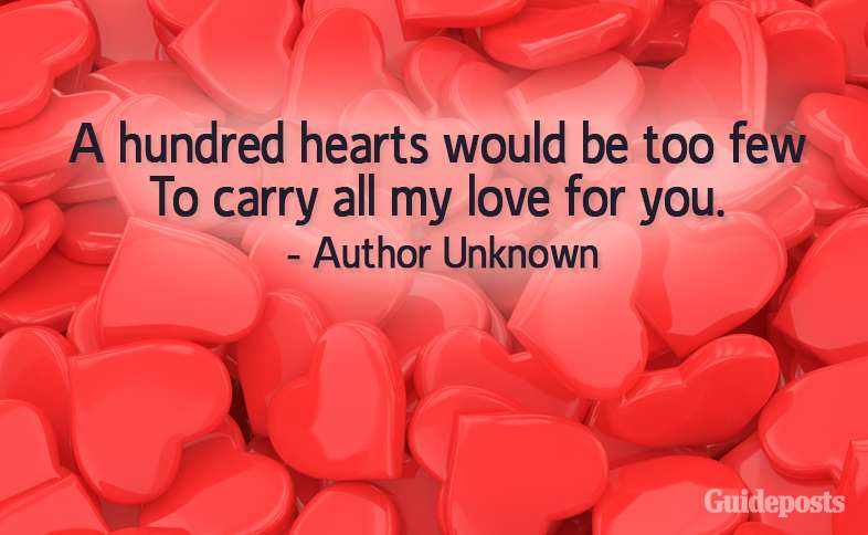 A hundred hearts would be too few To carry all my love for you. –Author Unknown