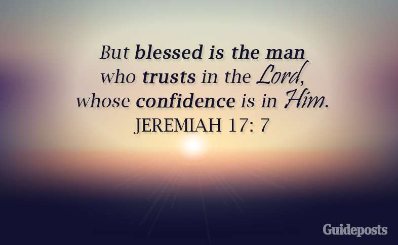 But blessed is the man who trusts in the Lord, whose confidence is in Him.