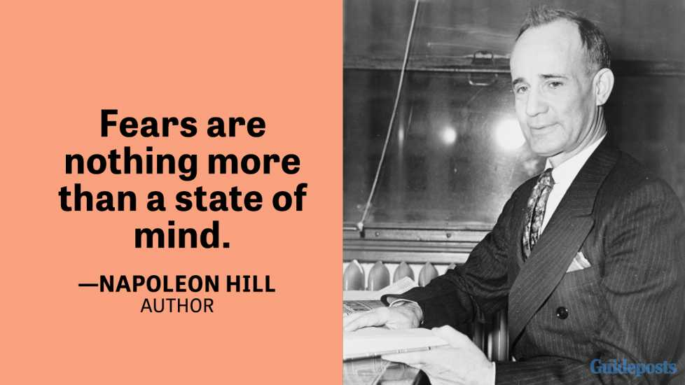 Fears are nothing more than a state of mind. —Napoleon Hill, Author