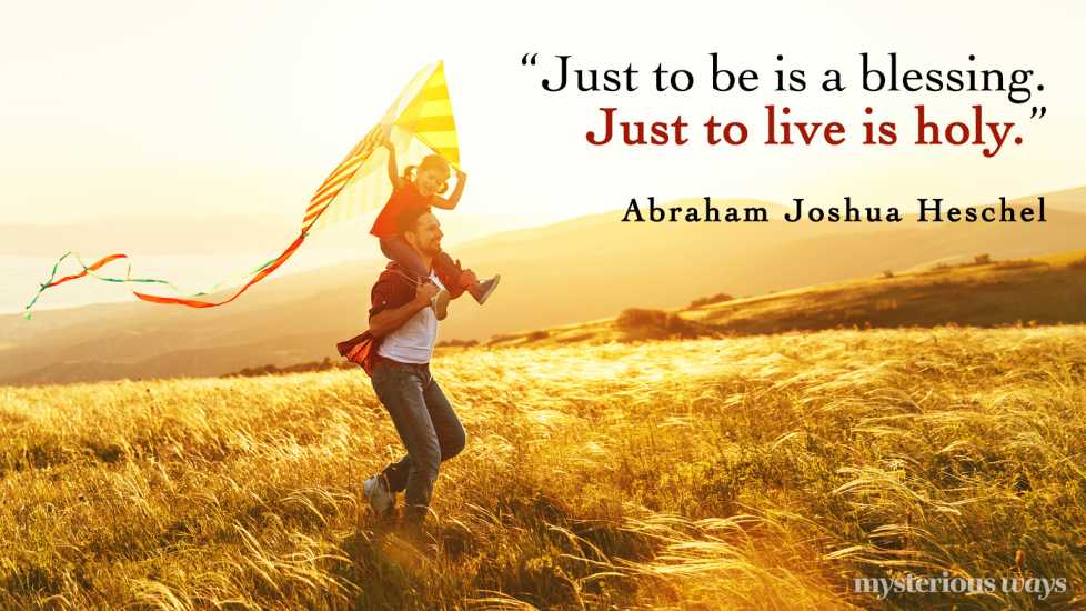 """""""Just to be is a blessing. Just to live is holy."""""""