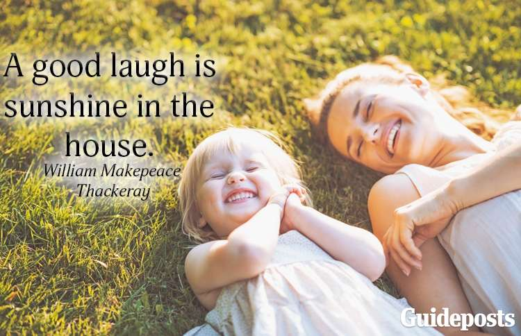 A good laugh is sunshine in the house.--William Makepeace Thackeray