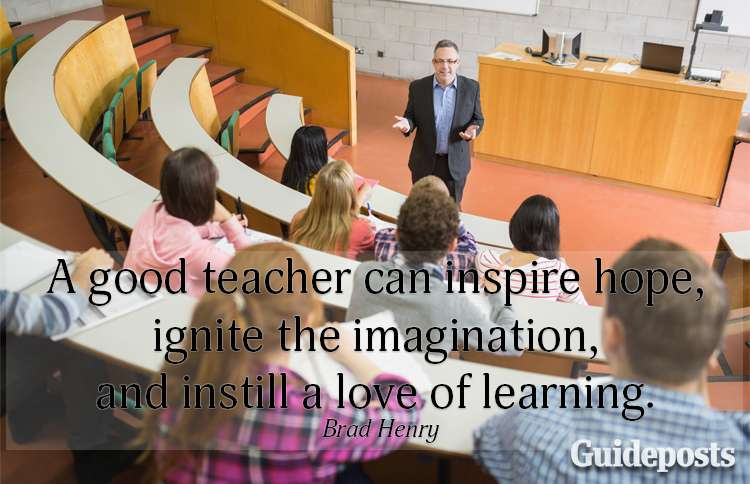 A good teacher can inspire hope, ignite the imagination, and instill a love of learning.—Brad Henry