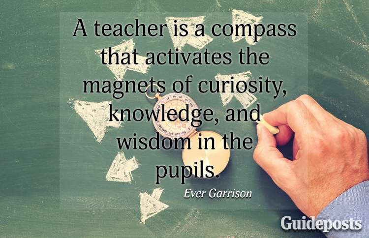 A teacher is a compass that activates the magnets of curiosity, knowledge, and the wisdom in the pupils.—Ever Garrison