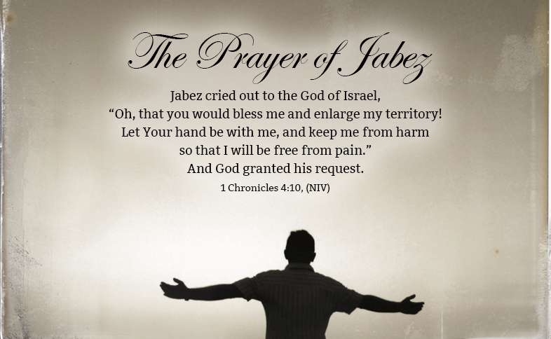 """The Prayer of Jabez: Jabez cried out to the God of Israel, """"Oh, that you would bless me and enlarge my territory! Let Your hand be with me, and keep me from harm so that I will be free from pain."""" And God granted his request. 1 Chronicles 4:10, (NIV)"""