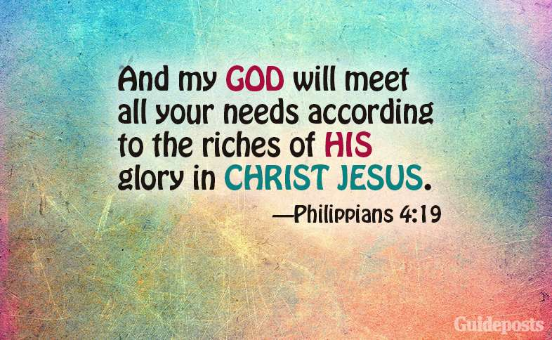 And my God will meet all your needs according to the riches of His glory in Christ Jesus.  Philippians 4:19