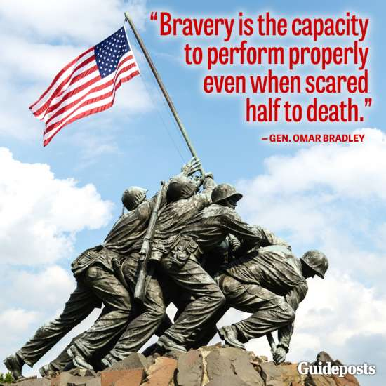 """""""Bravery is the capacity to perform properly even when scared half to death."""""""