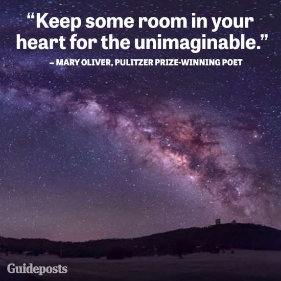 """Keep some room in your heart for the unimaginable."" Mary Oliver, Pulitzer Prize-winning Poet"