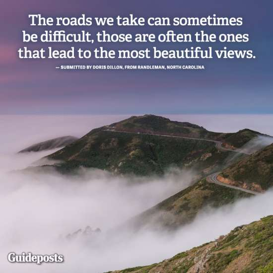 """""""The difficult roads lead to the most beautiful views."""""""