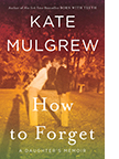 Cover of Kate Mulgrew's How to Forget: A Daughter's Memoir