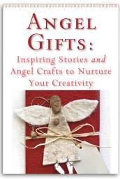 Angel Gifts: Inspiring Stories and Angel Crafts to Nurture Your Creativity