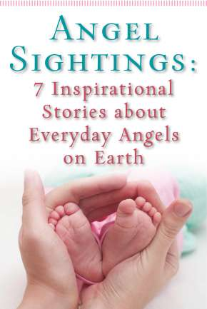 Angel Sightings: 7 Inspirational Stories About Everyday Angels on Earth