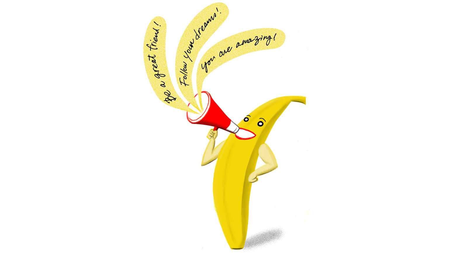 A talking banana saying phrases of encouragement and positivity.