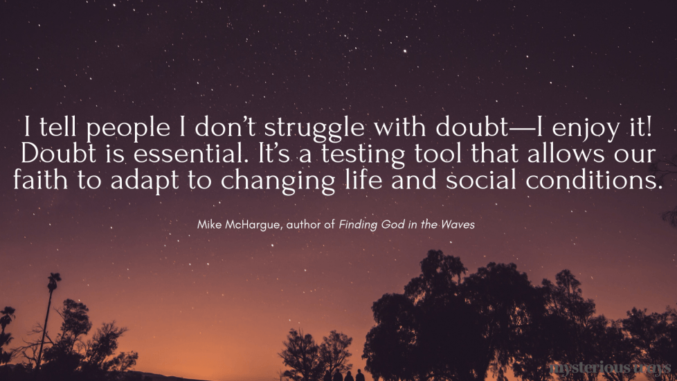 """I tell people I don't struggle with doubt—I enjoy it! Doubt is essential. It's a testing tool that allows our faith to adapt to changing life and social conditions."""