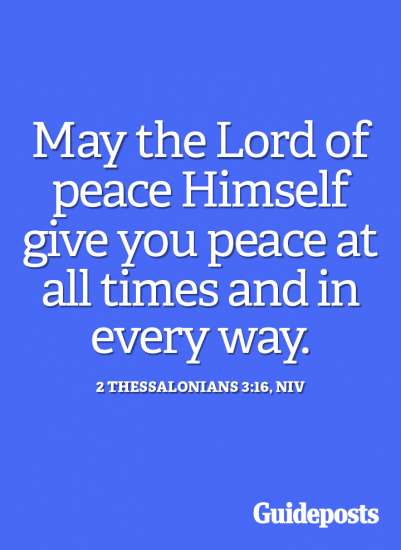 May the Lord of peace Himself give you peace at all times and in every way.
