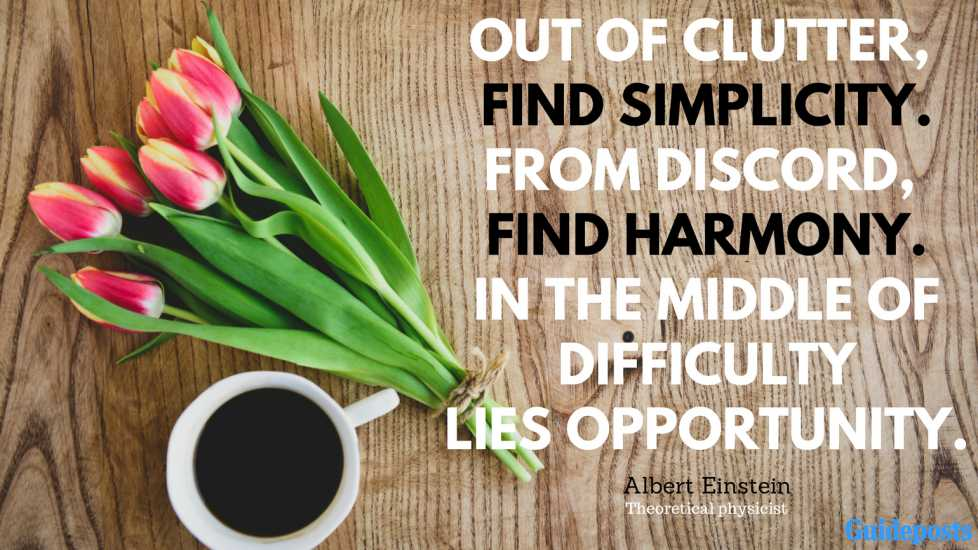 Motivational Quotes for Decluttering: Out of clutter, find simplicity. From discord, find harmony. In the middle of difficulty lies opportunity. - Albert Einstein, Theoretical physicist better living life advice