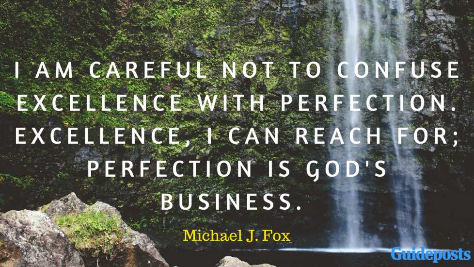 I am careful not to confuse excellence with perfection. Excellence, I can reach for; perfection is God's business. - Michael J. Fox
