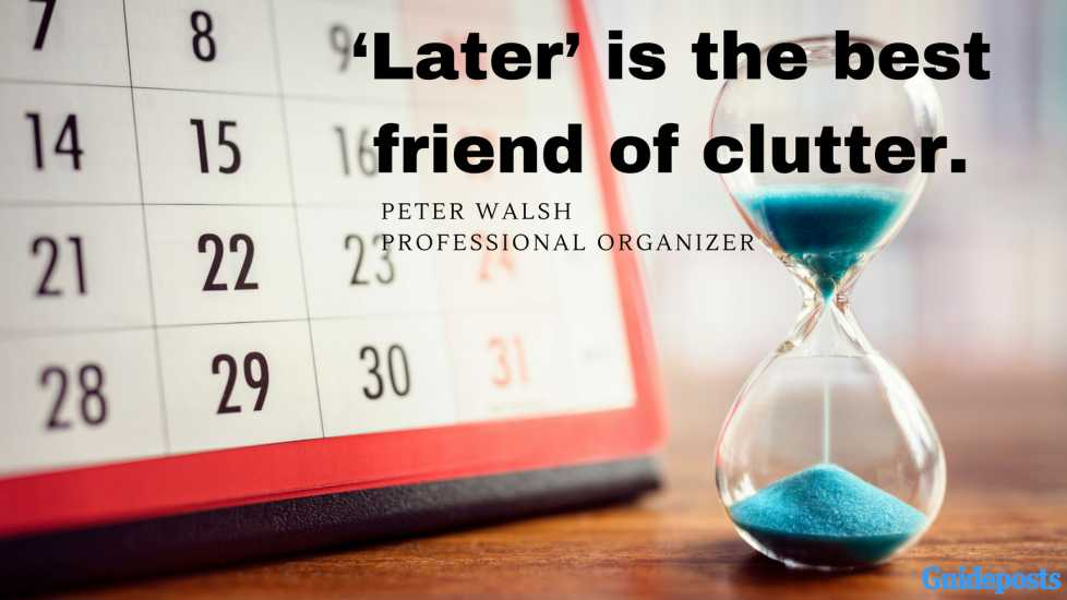 Motivational Quotes for Decluttering: 'Later' is the best friend of clutter. - Peter Walsh, Professional Organizer better living life advice
