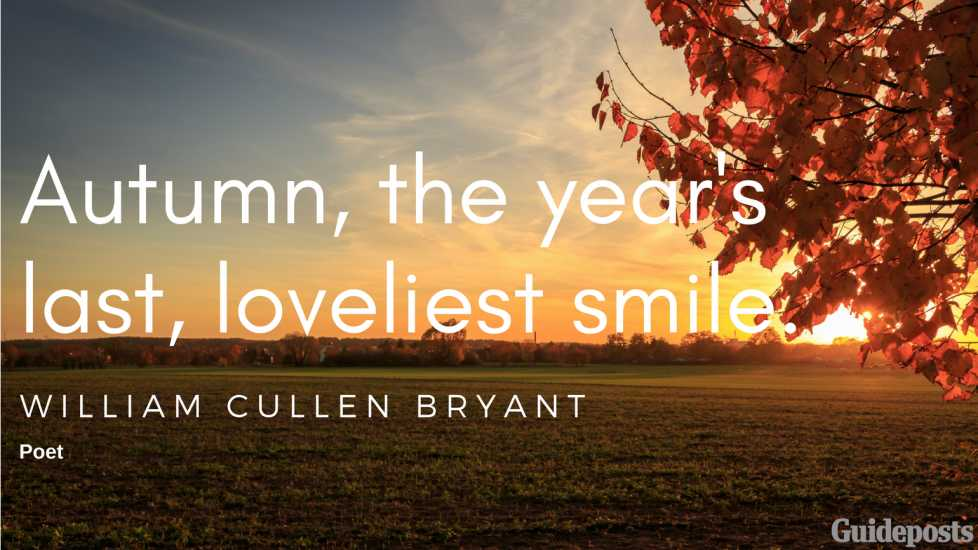 Autumn, the year's last, loveliest smile. —William Cullen Bryant