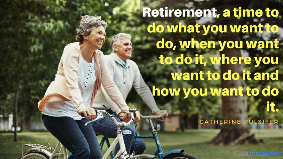 """Retirement, a time to do what you want to do, when you want to do it, where you want to do it and how you want to do it,"" – Catherine Pulsifer"