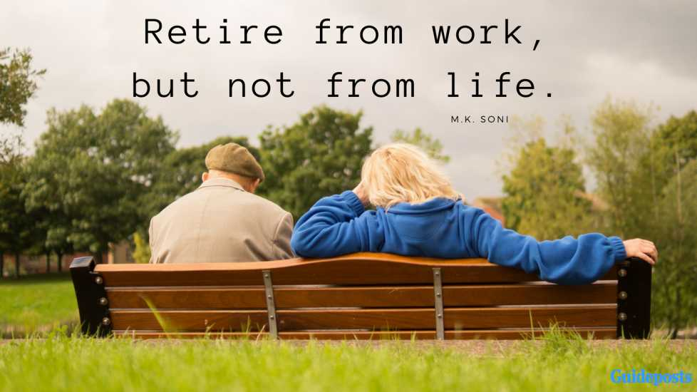 """Retire from work, but not from life."" – M.K. Soni"