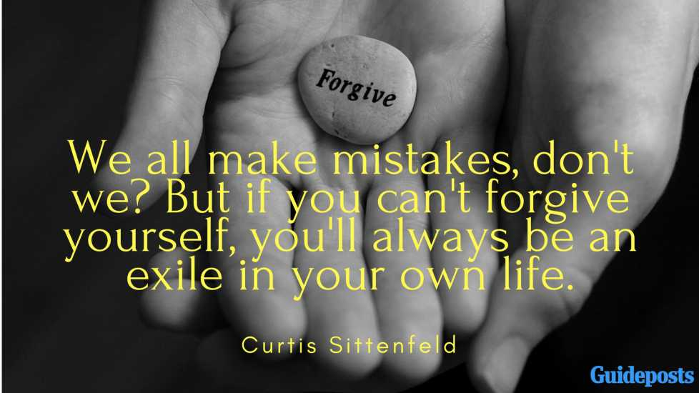 We all make mistakes, don't we? But if you can't forgive yourself, you'll always be an exile in your own life. ― Curtis Sittenfeld