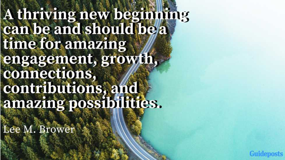 """A thriving new beginning can be and should be a time for amazing engagement, growth, connections, contributions, and amazing possibilities."" – Lee M. Brower"