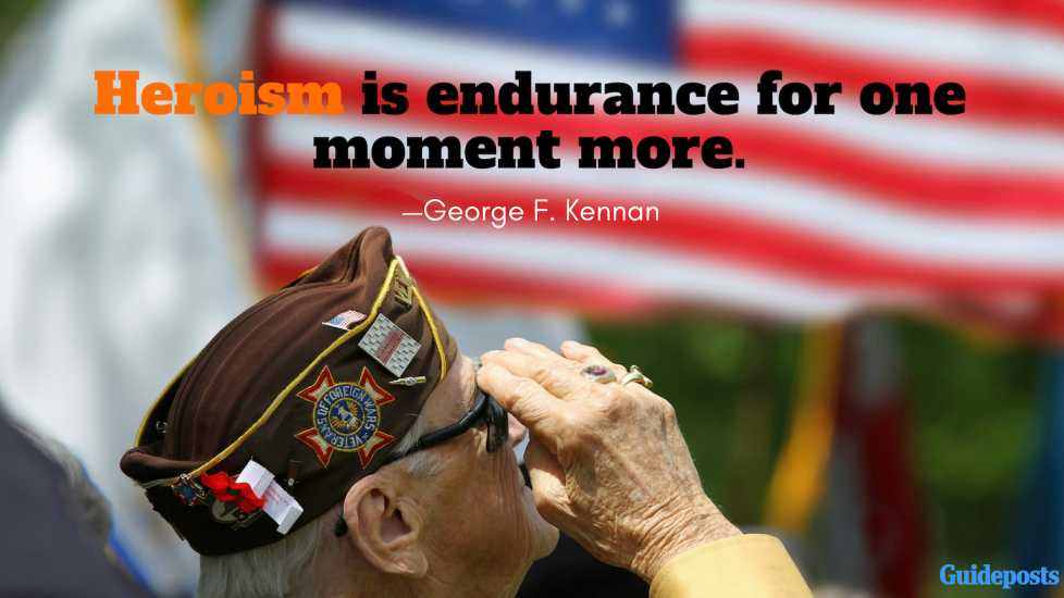 Heroism is endurance for one moment more.—George F. Kennan