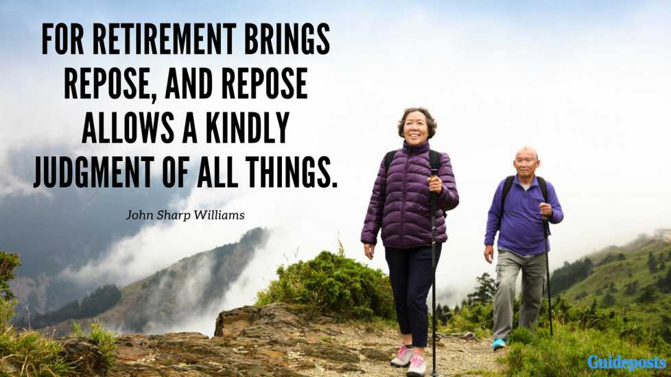"""For retirement brings repose, and repose allows a kindly judgment of all things."" – John Sharp Williams"