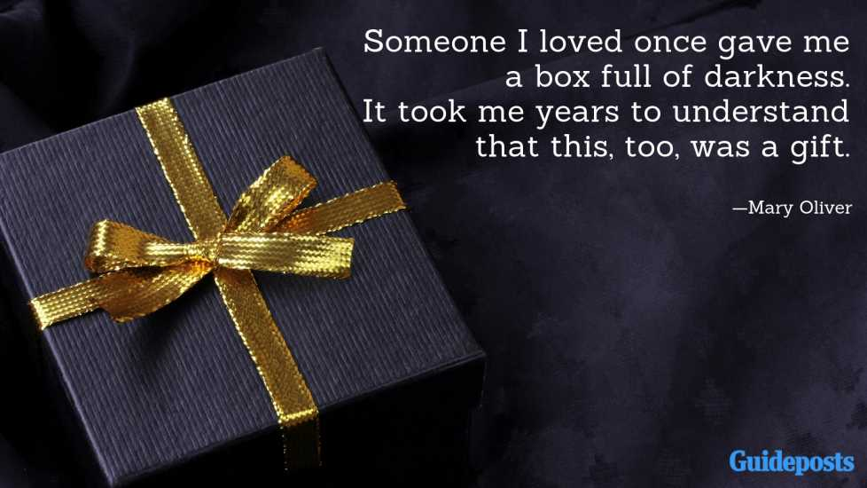 Someone I loved once gave me a box full of darkness. It took me years to understand that this, too, was a gift.