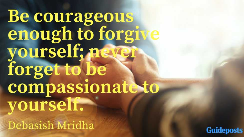 Be courageous enough to forgive yourself; never forget to be compassionate to yourself. ― Debasish Mridha