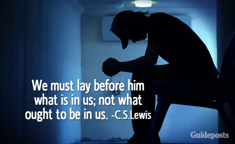 We must lay before him what is in us; not what ought to be in us.—C.S. Lewis