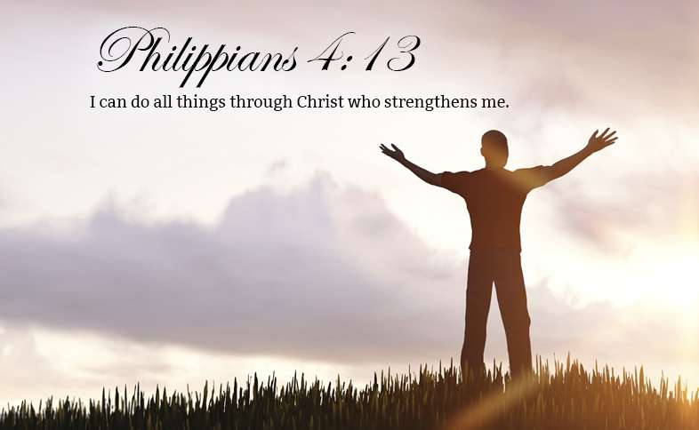 Philippians 4:13:  I can do all things through Christ who strengthens me.