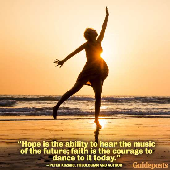 Hope is the ability to hear the music of the future; faith is the courage to dance to it today.
