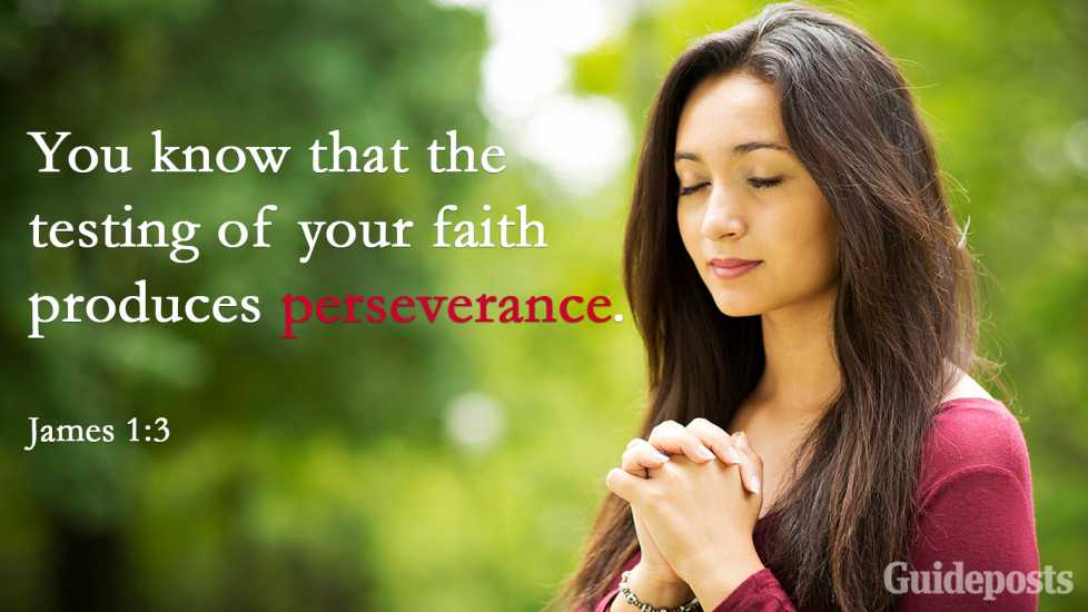 """You know that the testing of your faith produces perseverance."" James 1:3"
