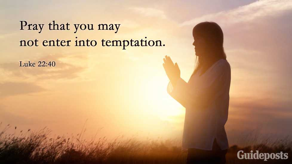 """Pray that you may not enter into temptation."" Luke 22:40"