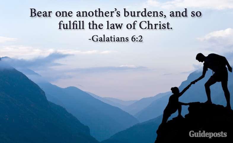 Bear one another's burdens, and so fulfill the law of Christ. Galatians 6:2