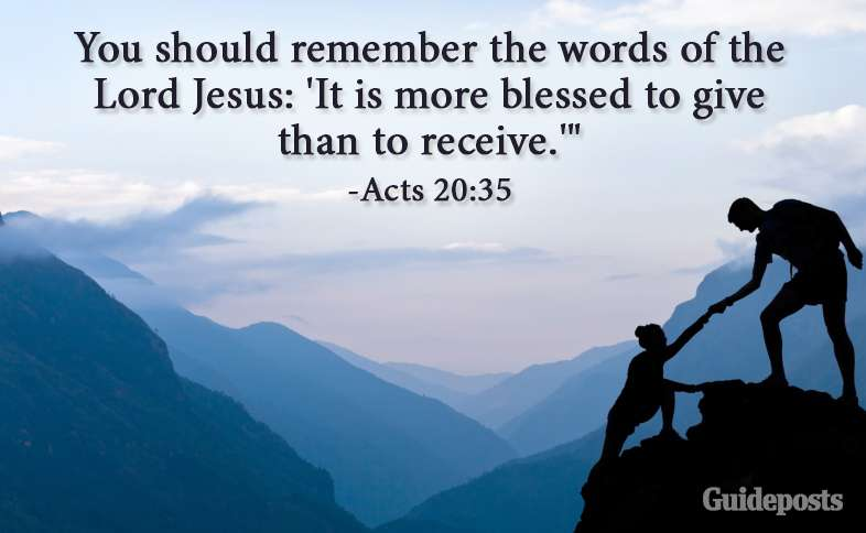 "You should remember the words of the Lord Jesus: 'It is more blessed to give than to receive.'"" Acts 20:35"