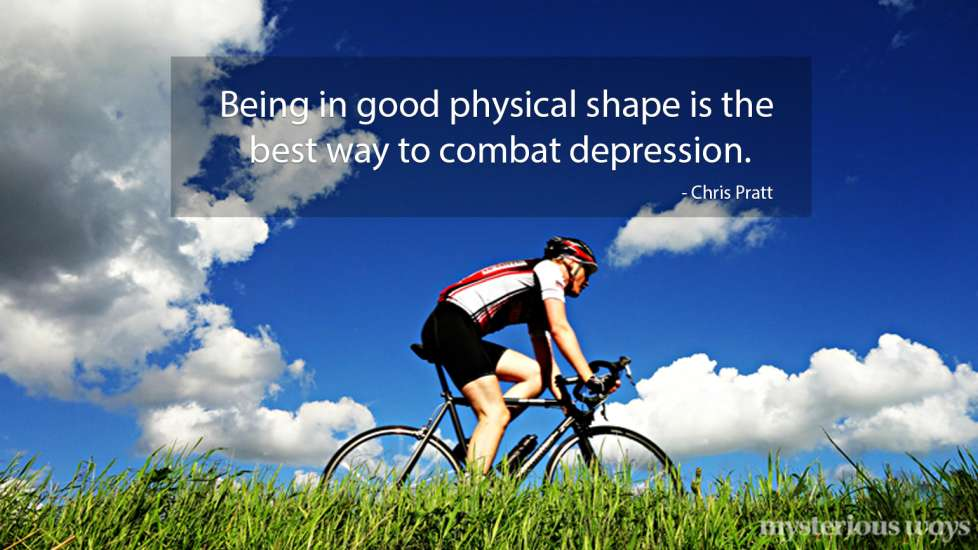Being in good physical shape is the best way to combat depression —Chris Pratt