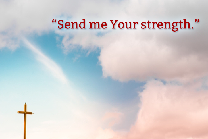 Send me Your strength.